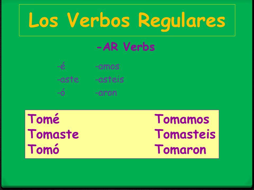 Los Verbos Regulares -é -amos -aste -asteis -ó -aron E ToméTomamos TomasteTomasteis TomóTomaron -AR Verbs