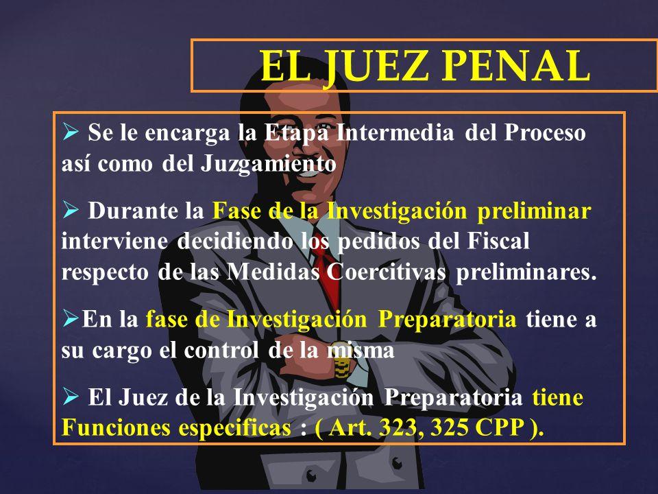 Se le encarga la Etapa Intermedia del Proceso así como del Juzgamiento Durante la Fase de la Investigación preliminar interviene decidiendo los pedido