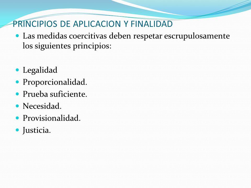PRINCIPIOS DE APLICACION Y FINALIDAD Las medidas coercitivas deben respetar escrupulosamente los siguientes principios: Legalidad Proporcionalidad. Pr