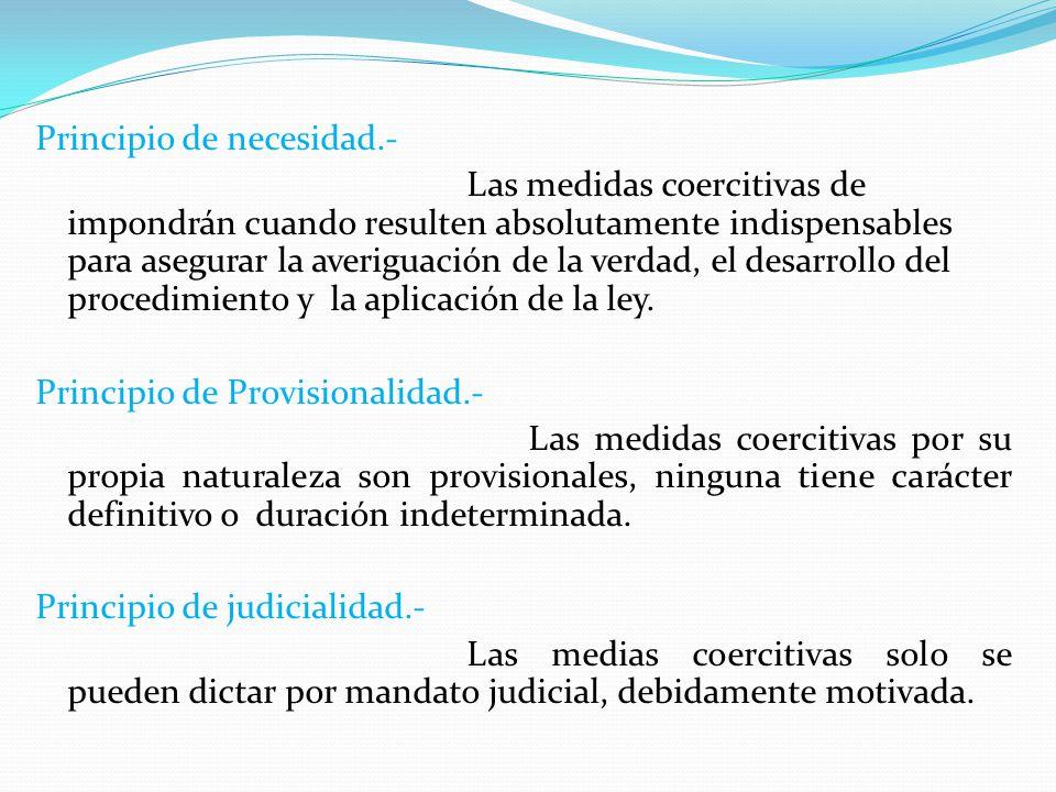 Principio de Excepcionalidad.- Las medidas coercitivas solo se aplican en forma excepcional cuando son absolutamente indispensables para los fines del proceso.