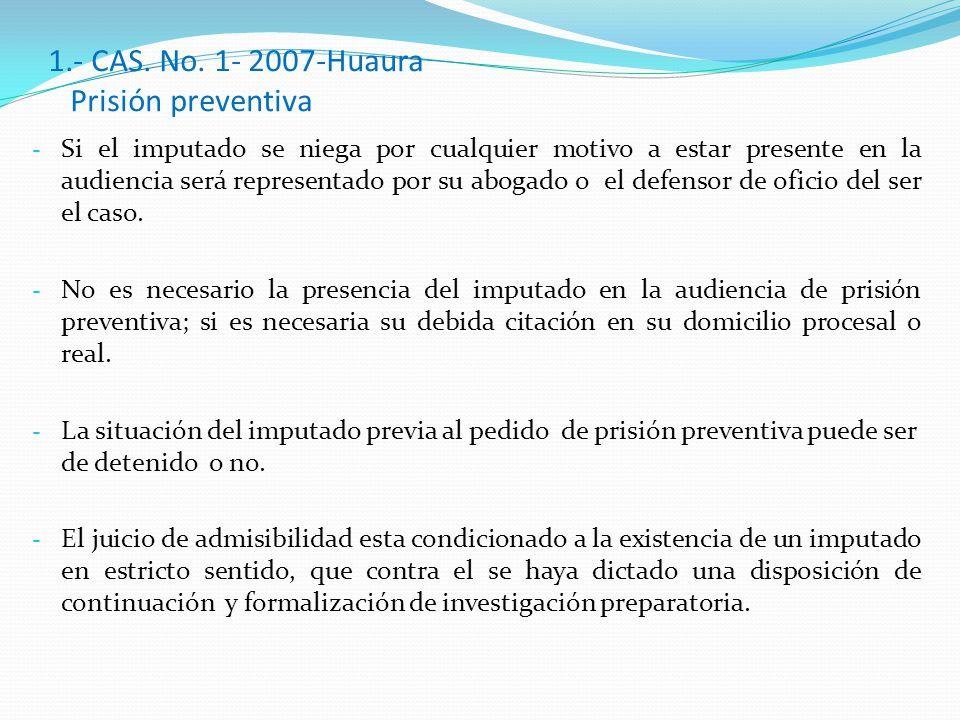 1.- CAS. No. 1- 2007-Huaura Prisión preventiva - Si el imputado se niega por cualquier motivo a estar presente en la audiencia será representado por s