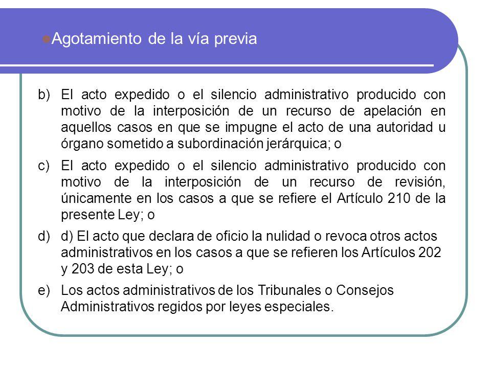 Agotamiento de la vía previa b)El acto expedido o el silencio administrativo producido con motivo de la interposición de un recurso de apelación en aq