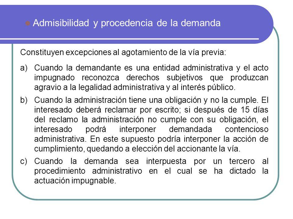 Constituyen excepciones al agotamiento de la vía previa: Admisibilidad y procedencia de la demanda a)Cuando la demandante es una entidad administrativ