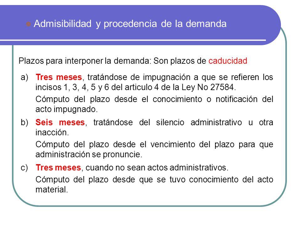 Plazos para interponer la demanda: Son plazos de caducidad Admisibilidad y procedencia de la demanda a)Tres meses, tratándose de impugnación a que se