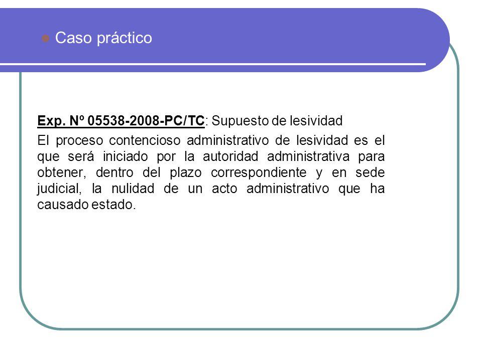 Exp. Nº 05538-2008-PC/TC: Supuesto de lesividad El proceso contencioso administrativo de lesividad es el que será iniciado por la autoridad administra
