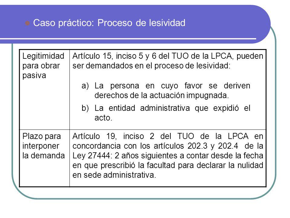 Caso práctico: Proceso de lesividad Legitimidad para obrar pasiva Artículo 15, inciso 5 y 6 del TUO de la LPCA, pueden ser demandados en el proceso de