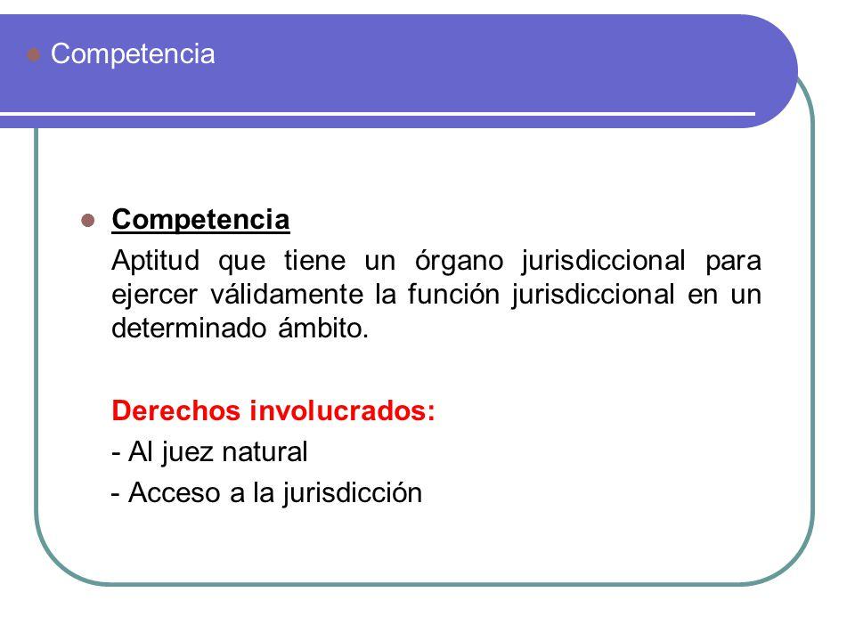 Competencia Aptitud que tiene un órgano jurisdiccional para ejercer válidamente la función jurisdiccional en un determinado ámbito. Derechos involucra