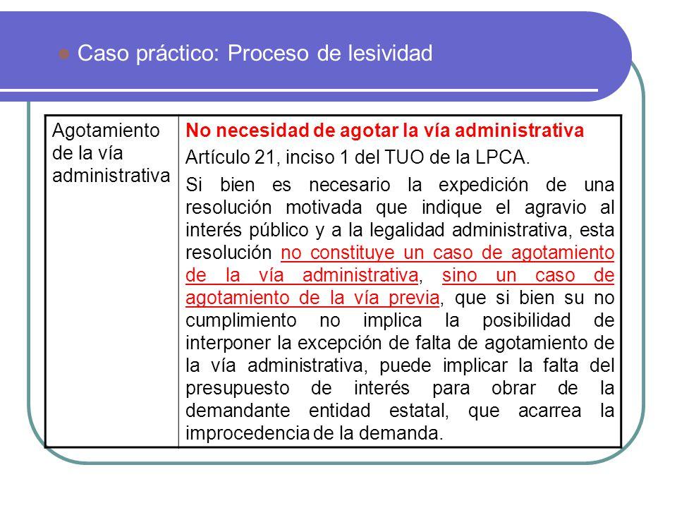 Caso práctico: Proceso de lesividad Agotamiento de la vía administrativa No necesidad de agotar la vía administrativa Artículo 21, inciso 1 del TUO de