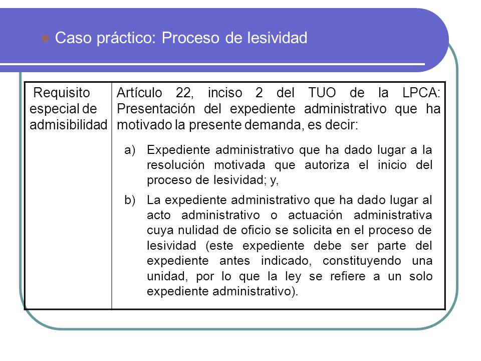 Caso práctico: Proceso de lesividad Requisito especial de admisibilidad Artículo 22, inciso 2 del TUO de la LPCA: Presentación del expediente administ