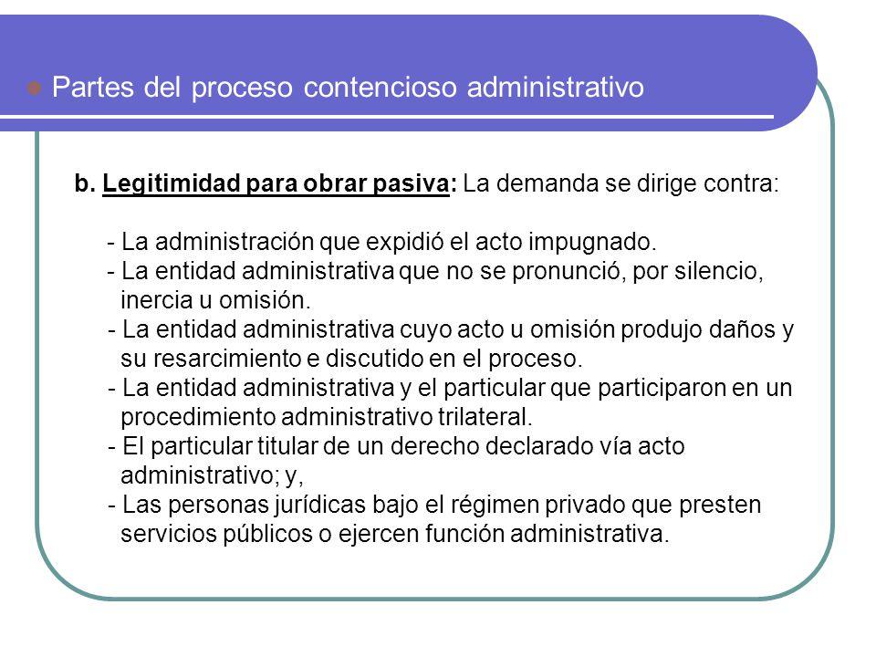 b. Legitimidad para obrar pasiva: La demanda se dirige contra: - La administración que expidió el acto impugnado. - La entidad administrativa que no s