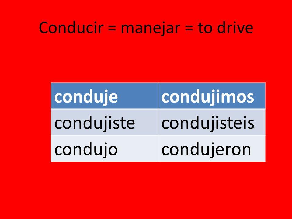 condujecondujimos condujistecondujisteis condujocondujeron Conducir = manejar = to drive