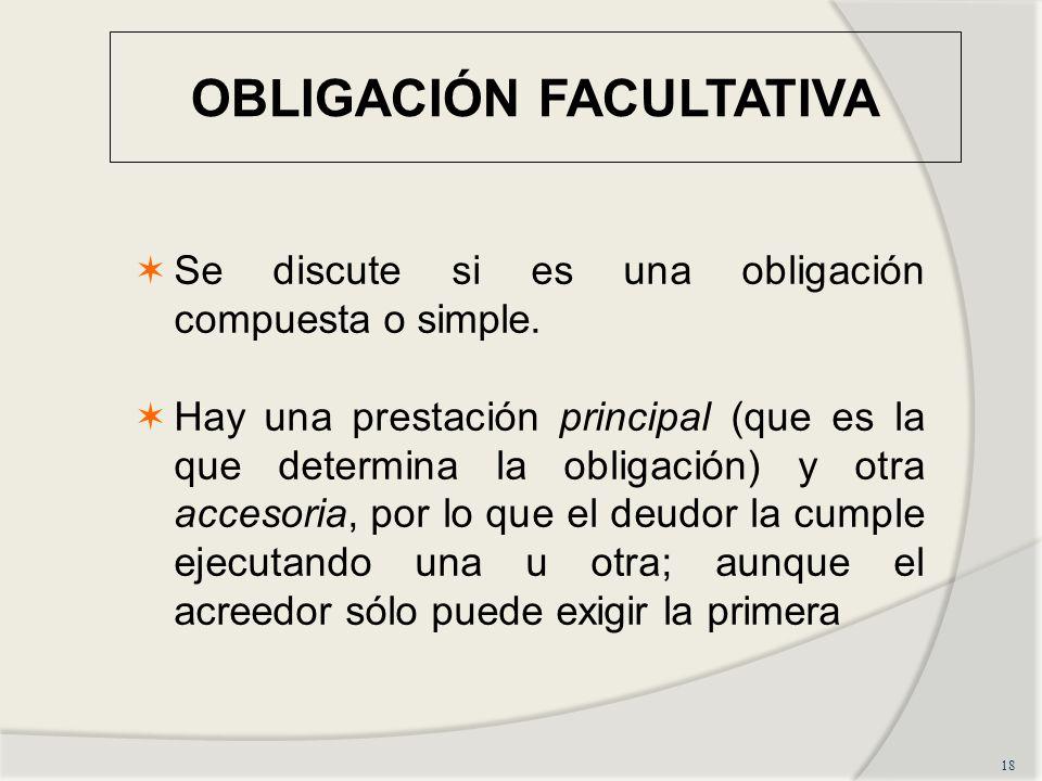 OBLIGACIÓN FACULTATIVA 18 Se discute si es una obligación compuesta o simple.