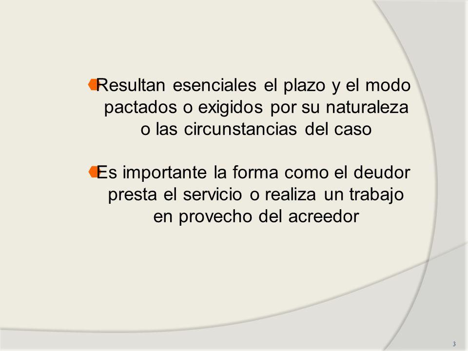 3 Resultan esenciales el plazo y el modo pactados o exigidos por su naturaleza o las circunstancias del caso Es importante la forma como el deudor presta el servicio o realiza un trabajo en provecho del acreedor