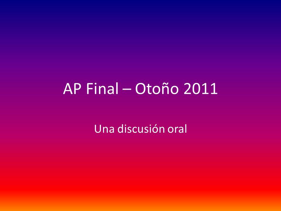 AP Final – Otoño 2011 Una discusión oral
