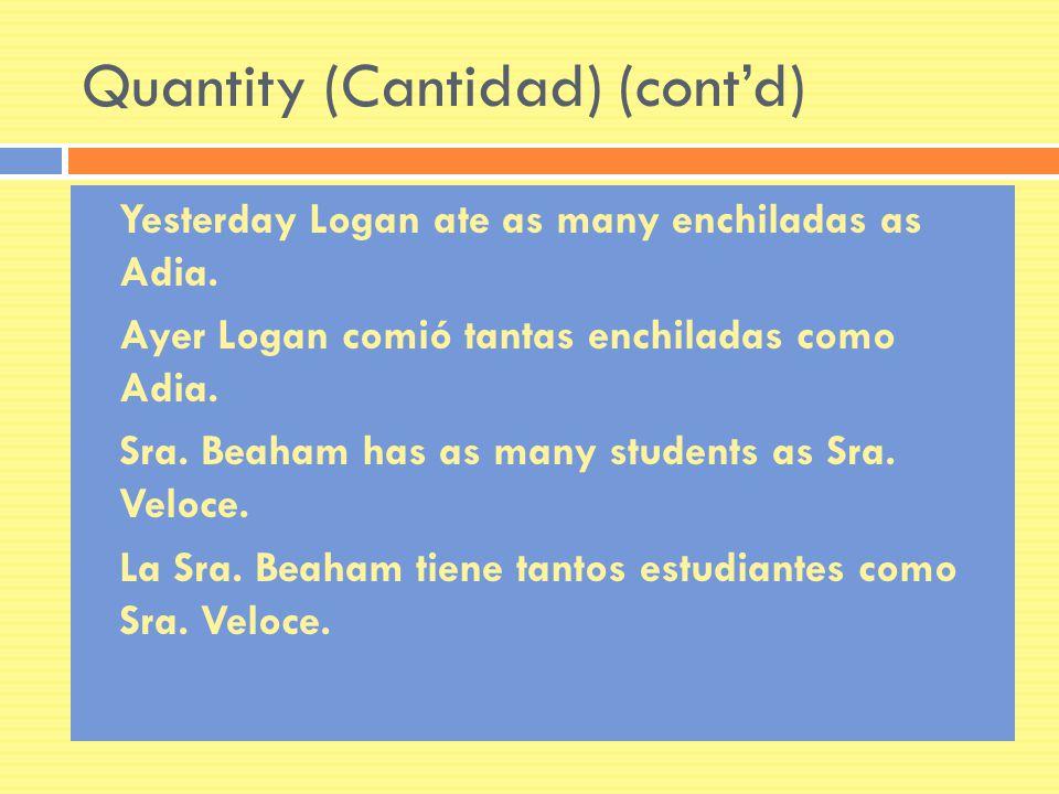Quantity (Cantidad) (contd) Yesterday Logan ate as many enchiladas as Adia. Ayer Logan comió tantas enchiladas como Adia. Sra. Beaham has as many stud