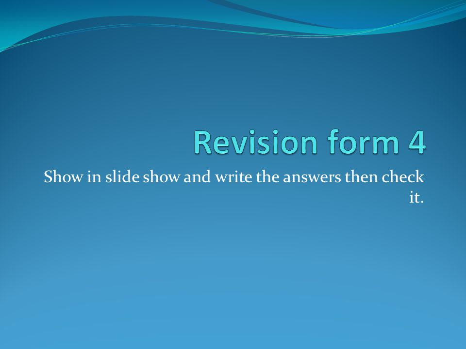 Show in slide show and write the answers then check it.