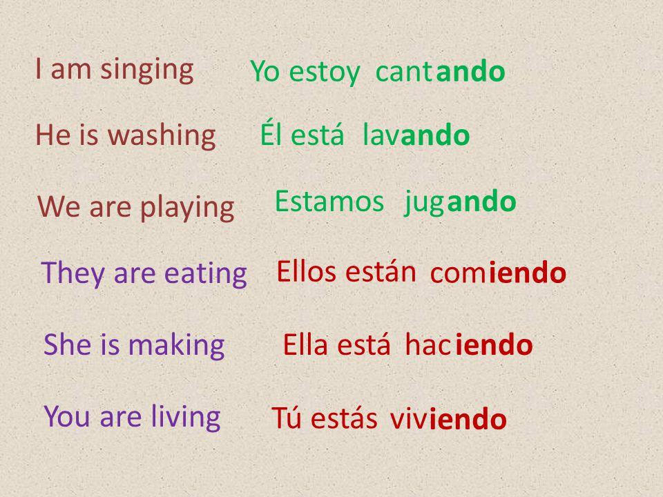 I am singing Yo estoycantando He is washingÉl estálav ando We are playing Estamosjugando They are eating She is making You are living Ellos están comiendo Ella está Tú estás hac viv iendo