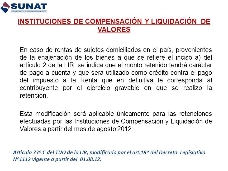 INSTITUCIONES DE COMPENSACIÓN Y LIQUIDACIÓN DE VALORES En caso de rentas de sujetos domiciliados en el país, provenientes de la enajenación de los bie