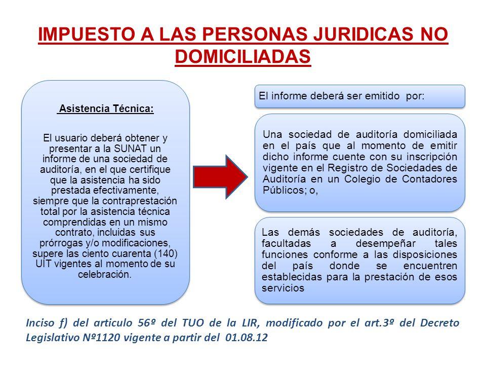 IMPUESTO A LAS PERSONAS JURIDICAS NO DOMICILIADAS El informe deberá ser emitido por: Una sociedad de auditoría domiciliada en el país que al momento d