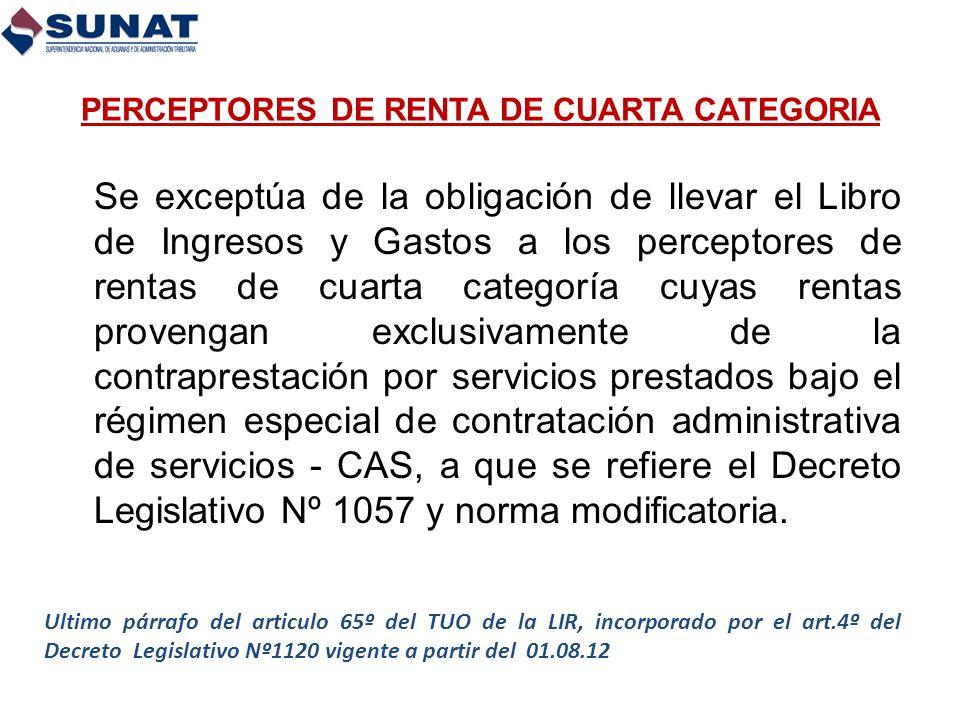 PERCEPTORES DE RENTA DE CUARTA CATEGORIA Se exceptúa de la obligación de llevar el Libro de Ingresos y Gastos a los perceptores de rentas de cuarta ca
