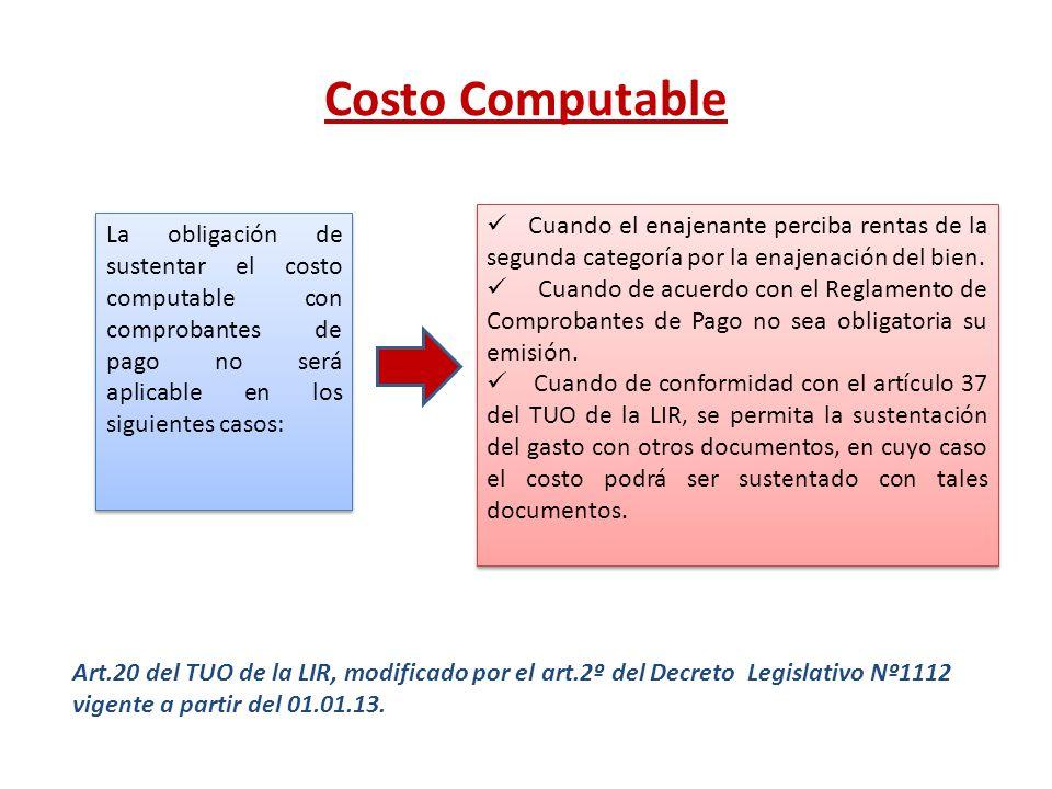 Costo Computable Art.20 del TUO de la LIR, modificado por el art.2º del Decreto Legislativo Nº1112 vigente a partir del 01.01.13. Cuando el enajenante