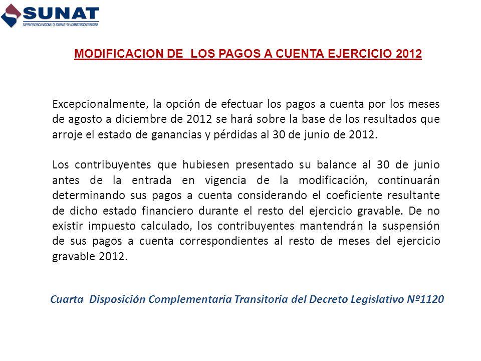 Excepcionalmente, la opción de efectuar los pagos a cuenta por los meses de agosto a diciembre de 2012 se hará sobre la base de los resultados que arr