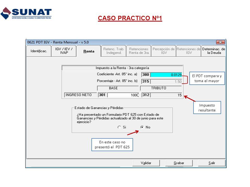 CASO PRACTICO Nº1 El PDT compara y toma el mayor Impuesto resultante En este caso no presentó el PDT 625