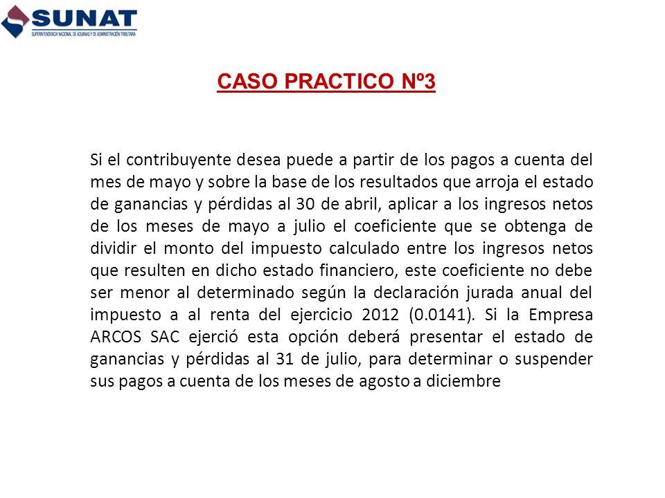 CASO PRACTICO Nº3 Si el contribuyente desea puede a partir de los pagos a cuenta del mes de mayo y sobre la base de los resultados que arroja el estad
