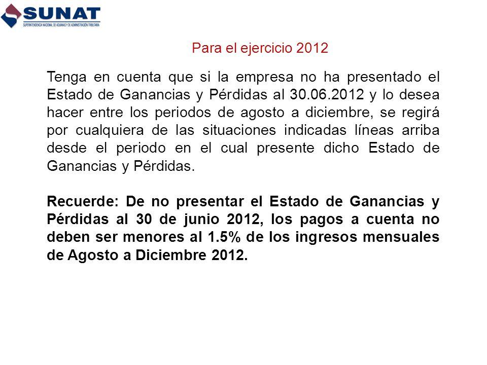 Tenga en cuenta que si la empresa no ha presentado el Estado de Ganancias y Pérdidas al 30.06.2012 y lo desea hacer entre los periodos de agosto a dic