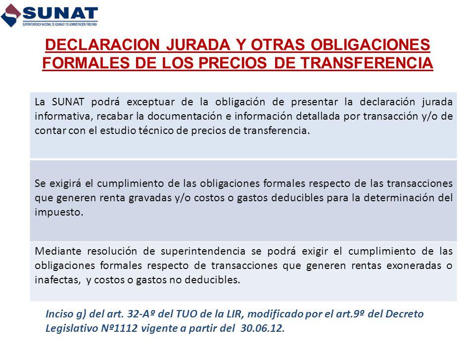DECLARACION JURADA Y OTRAS OBLIGACIONES FORMALES DE LOS PRECIOS DE TRANSFERENCIA La SUNAT podrá exceptuar de la obligación de presentar la declaración