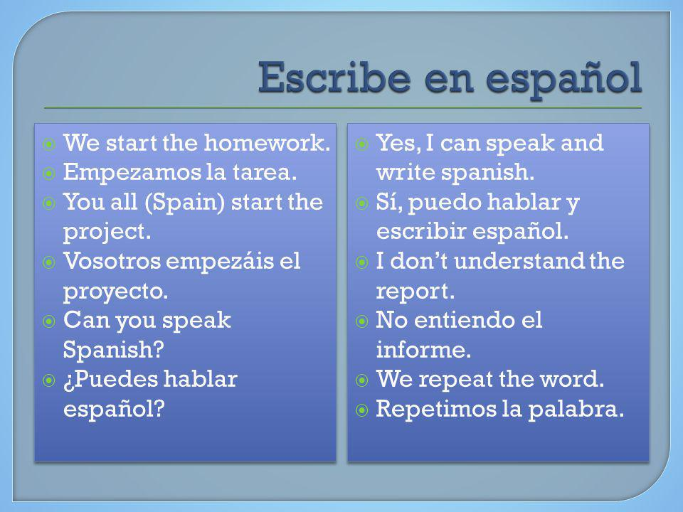 We start the homework. Empezamos la tarea. You all (Spain) start the project.