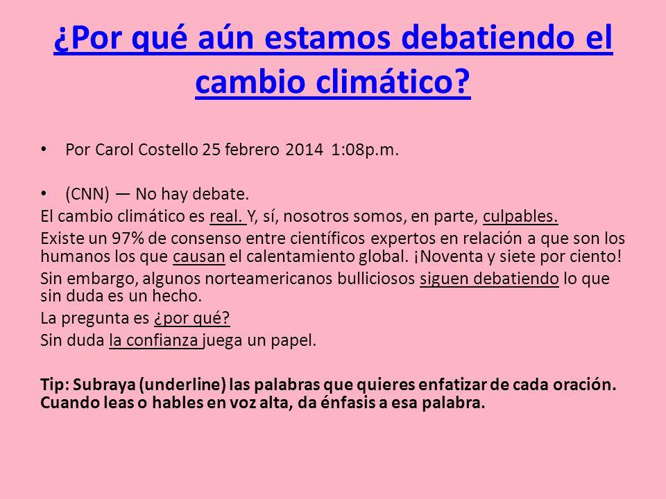 ¿Por qué aún estamos debatiendo el cambio climático? Por Carol Costello 25 febrero 2014 1:08p.m. (CNN) No hay debate. El cambio climático es real. Y,