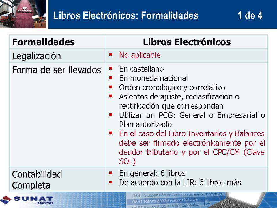 Libros Electrónicos: Formalidades 1 de 4 FormalidadesLibros Electrónicos Legalización No aplicable Forma de ser llevados En castellano En moneda nacio
