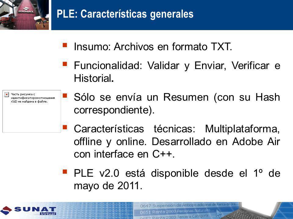 PLE: Características generales Insumo: Archivos en formato TXT. Funcionalidad: Validar y Enviar, Verificar e Historial. Sólo se envía un Resumen (con