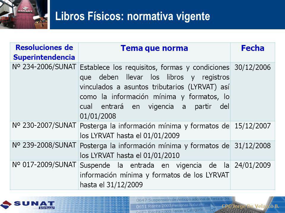 Libros Físicos: normativa vigente CPC Jorge De Velazco B. Resoluciones de Superintendencia Tema que normaFecha Nº 234-2006/SUNAT Establece los requisi