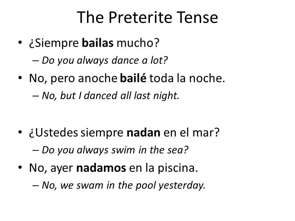 Preterite is past tense Used to express an action completed at a definite time In English, regular verbs in past tense end in -ed – jumped – walked