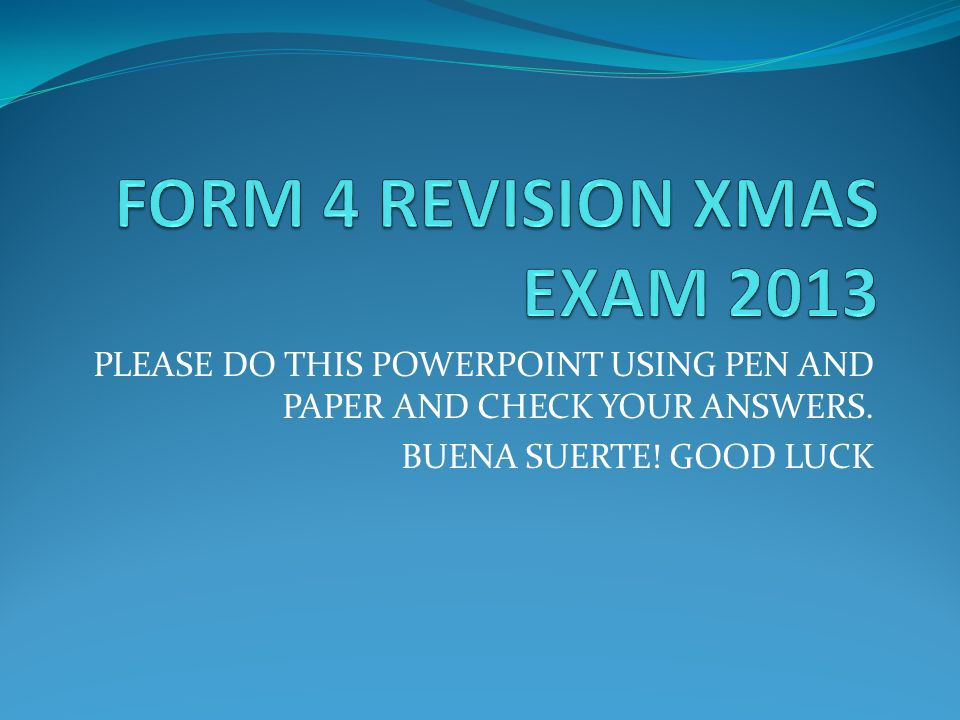 PLEASE DO THIS POWERPOINT USING PEN AND PAPER AND CHECK YOUR ANSWERS. BUENA SUERTE! GOOD LUCK