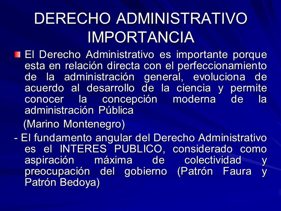DERECHO ADMINISTRATIVO IMPORTANCIA El Derecho Administrativo es importante porque esta en relación directa con el perfeccionamiento de la administraci