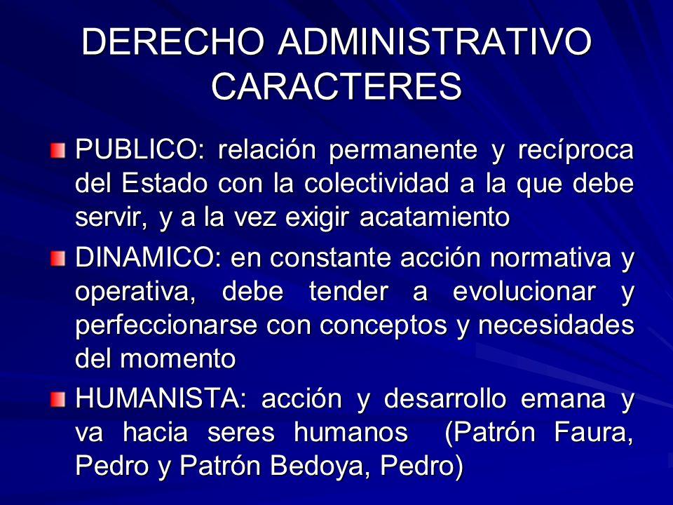 DERECHO ADMINISTRATIVO CARACTERES PUBLICO: relación permanente y recíproca del Estado con la colectividad a la que debe servir, y a la vez exigir acat