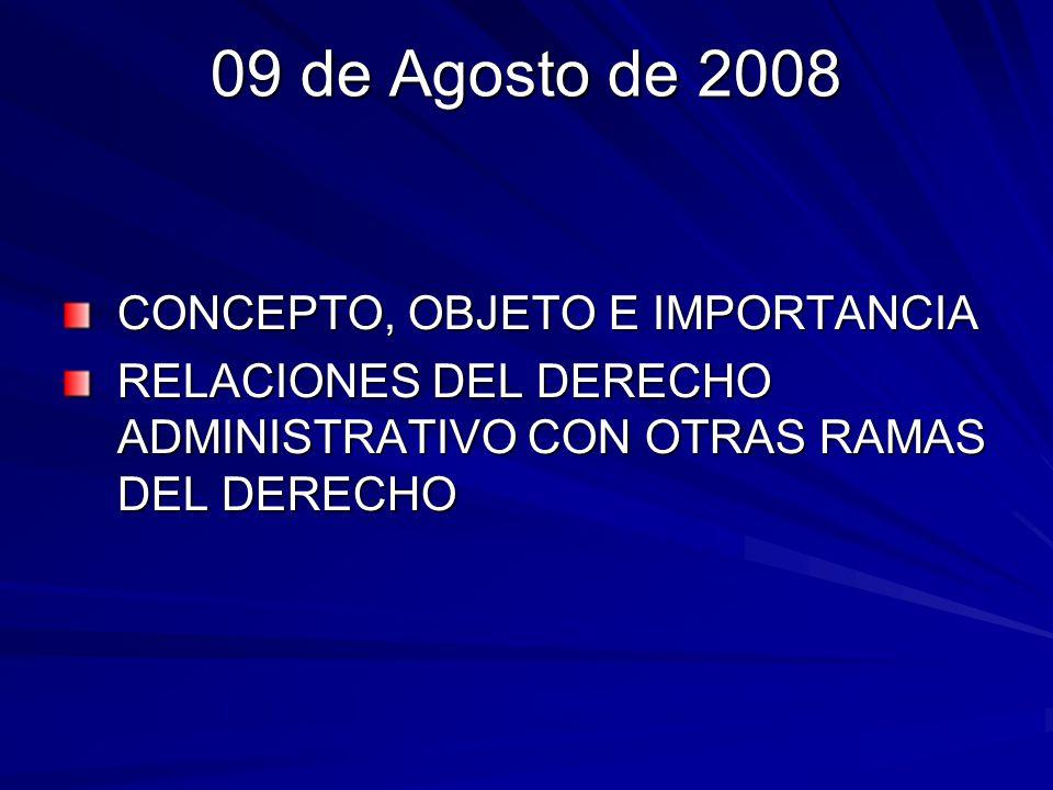 09 de Agosto de 2008 CONCEPTO, OBJETO E IMPORTANCIA RELACIONES DEL DERECHO ADMINISTRATIVO CON OTRAS RAMAS DEL DERECHO