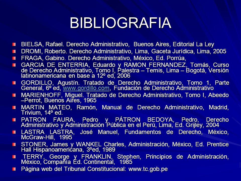 BIBLIOGRAFIA BIELSA, Rafael. Derecho Administrativo, Buenos Aires, Editorial La Ley DROMI, Roberto. Derecho Administrativo, Lima, Gaceta Jurídica, Lim