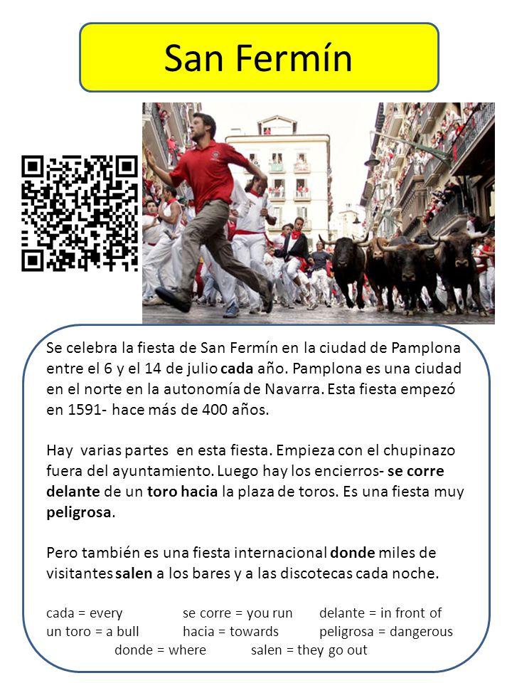 San Fermín Se celebra la fiesta de San Fermín en la ciudad de Pamplona entre el 6 y el 14 de julio cada año.