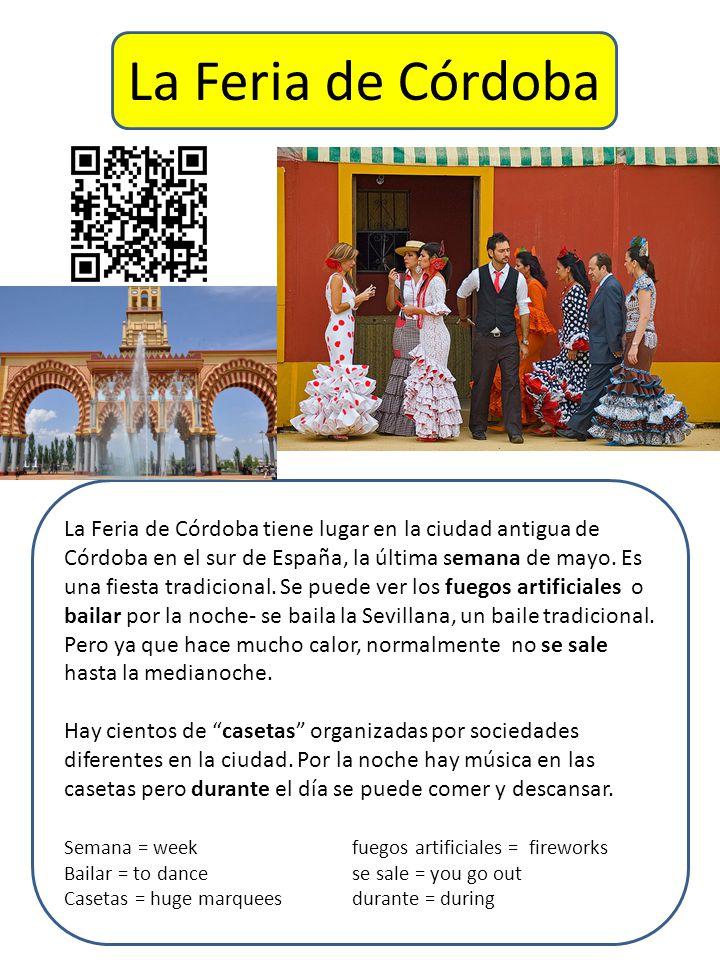 La Feria de Córdoba La Feria de Córdoba tiene lugar en la ciudad antigua de Córdoba en el sur de España, la última semana de mayo.