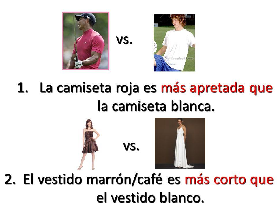 1.La camiseta roja es más apretada que la camiseta blanca.