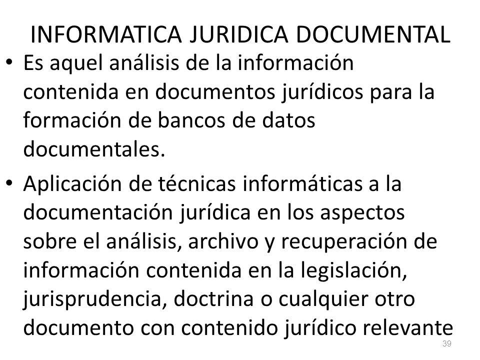 39 INFORMATICA JURIDICA DOCUMENTAL Es aquel análisis de la información contenida en documentos jurídicos para la formación de bancos de datos document