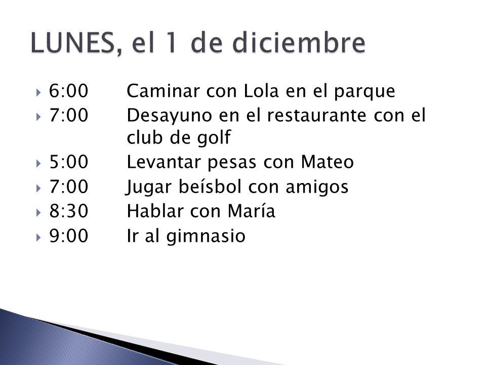 7:00Estudiar en la biblioteca para el examen de español 7:30Desayuno en el café con Margarita 9:30¡El examen de Español.
