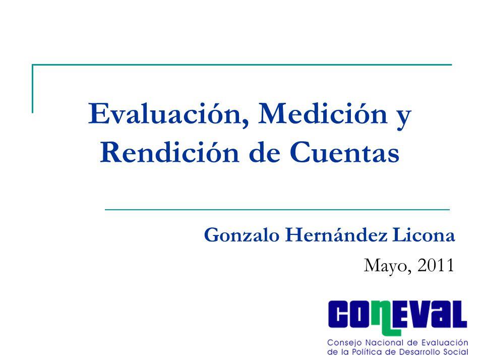 Evaluación, Medición y Rendición de Cuentas Gonzalo Hernández Licona Mayo, 2011