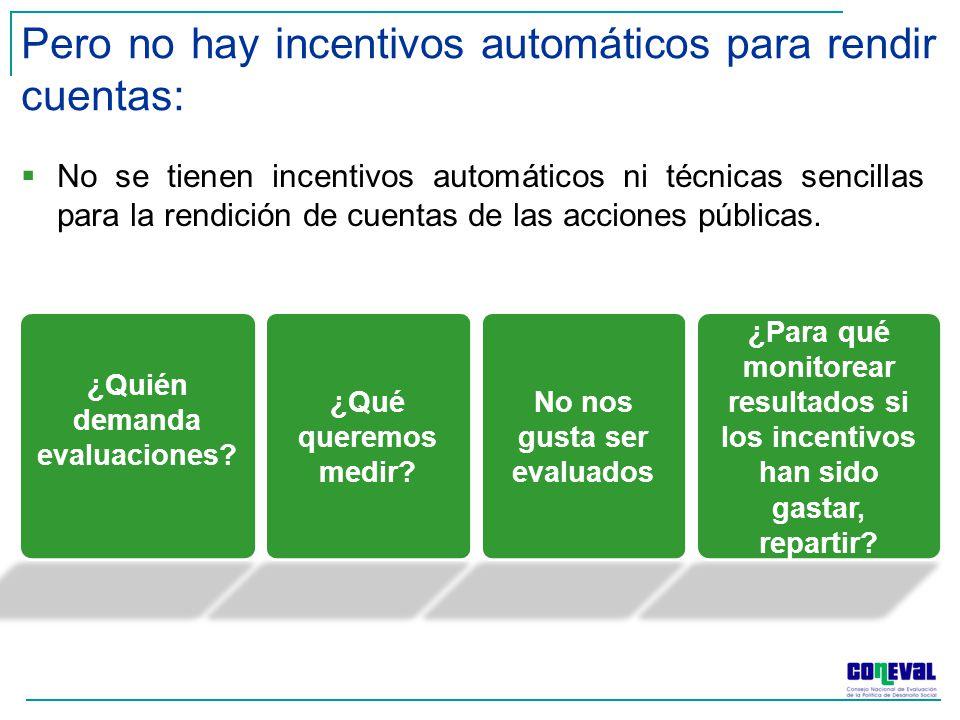 Pero no hay incentivos automáticos para rendir cuentas: No se tienen incentivos automáticos ni técnicas sencillas para la rendición de cuentas de las acciones públicas.
