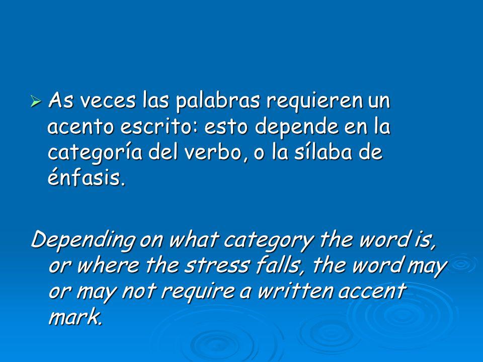 As veces las palabras requieren un acento escrito: esto depende en la categoría del verbo, o la sílaba de énfasis. As veces las palabras requieren un