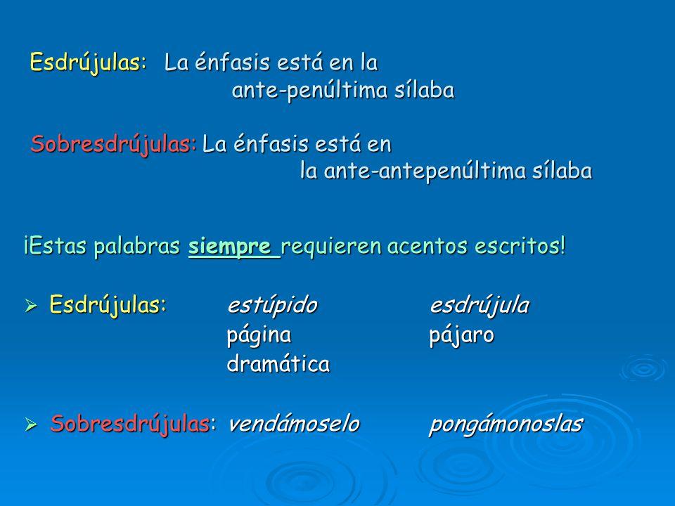 Esdrújulas:La énfasis está en la ante-penúltima sílaba Sobresdrújulas: La énfasis está en la ante-antepenúltima sílaba ¡Estas palabras siempre requier